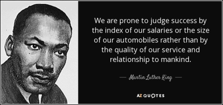 Quote-we-are-prone-to-judge-success-by-the-index-of-our-salaries-or-the-size-of-our-automobiles-martin-luther-king-42-60-45