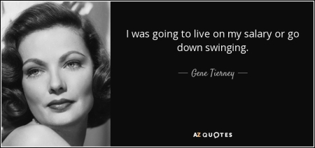 Quote-i-was-going-to-live-on-my-salary-or-go-down-swinging-gene-tierney-101-23-93